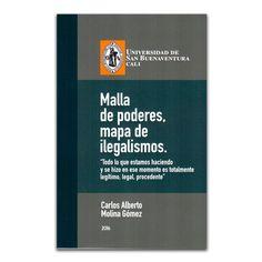 Malla de poderes, mapa de ilegalismos – Carlos Alberto Molina Gómez – Universidad de San Buenaventura Cali www.librosyeditores.com Editores y distribuidores.
