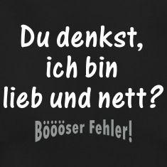 Funny Text Design by EDDA Fröhlich   Spruch: Du denkst, ich bin lieb und nett? Böööser Fehler!   für alle Kerle, Luder, Schlampen und bösen Mädchen