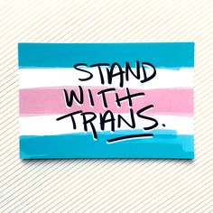 Stand with Trans Protest Postcard || 30% proceeds go to ACLU || trans rights, trans equality, equality, activism, feminist, ides of trump by RhinoParade on Etsy https://www.etsy.com/listing/519301649/stand-with-trans-protest-postcard-30