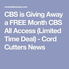CBS is Giving Away a FREE Month CBS All Access (Limited Time Deal) - Cord Cutters News