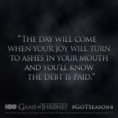 """""""The day will come when your joy will turn to ashes in your mouth and you'll know the debt is paid."""" - Cersei Lannister, Game of Thrones Season 4 #quote #GoTseason4 #GameOfThrones"""