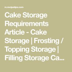 Cake Storage Requirements Article - Cake Storage | Frosting / Topping Storage | Filling Storage Cake Storage Plain Butter Cakes, Single or Multiple Layered Cakes, Cake from a Mix Storage:Room Temperature Storage Note: Be sure to cover tightly but do not refrigerate.