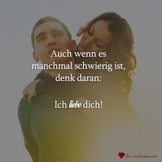 Auch wenn es manchmal schwierig ist, denk daran: Ich liebe dich! | Täglich neue Sprüche, Liebessprüche, Zitate, Lebensweisheiten und viel mehr!