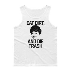 43a8f2b64c650 Eat Dirt and Die Trash Tank by OMGRYANJUST on Etsy Golden Girls