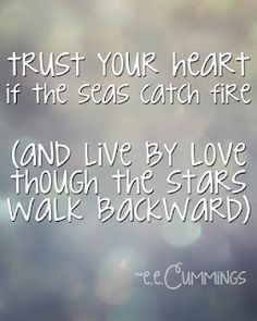 """e.e. Cummings  """"dive for dreams or a slogan may topple you  (trees are their roots and wind is wind)"""" My favorite poem."""