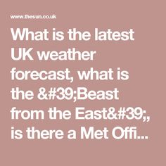 What is the latest UK weather forecast, what is the 'Beast from the East', is there a Met Office warning in place and how cold is it going to get?