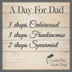 A Day For Dad Essential Oil Diffuser Blend 3 drops Cedarwood 3 drops Frankincense, 2 drops Spearmint essential oils for Father's Day #FathersDay #essentialoils #doterra #frankincense