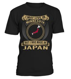 I May Live in Minnesota But I Was Made in Japan Country T-Shirt V3 #JapanShirts