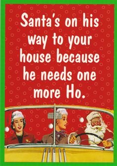 "SANTA'S HO GREETING CARD - Santa Claus is coming to town! He is making a stop off at your house! This fun card says ""Santa's on his way to your house because he needs one more ho! Did you hear that you just got called a Ho! Ho! Ho!  This card is blank on the inside so you can personalize it."