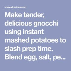 Make tender, delicious gnocchi using instant mashed potatoes to slash prep time. Blend egg, salt, pepper, flour and mashed potatoes into a dough, cut into bite -size pieces and cook in boiling water. Serve with the sauce of your choice. Instant Mashed Potatoes, Gnocchi Recipes, Vegetarian Cooking, Bite Size, Allrecipes, Egg, Salt, Stuffed Peppers, Water