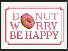 Buy 2 Get 1 Free...Coupon Code FREEPATTERN Donut Worry Be
