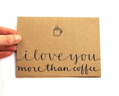 Coffee Greeting Card with Handwritten Calligraphy . I Love You More Than Coffee . Brown Kraft . Single