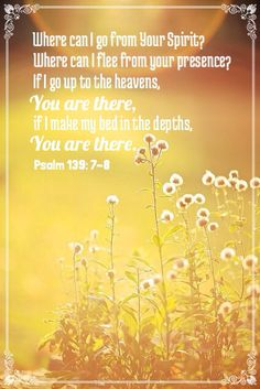 Psalm139:7-8  Thank you Lord