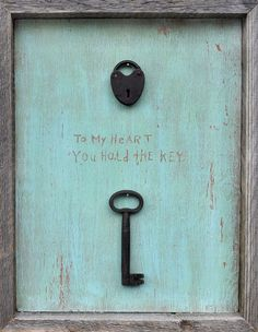 To My Heart You Hold the Key - love this.