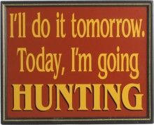 hunting saying ( I hear this often)