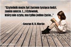 Czytelnik może żyć życiem tysiąca ludzi... #Martin-George,  #Książki… Book Quotes, Life Quotes, Books To Read, My Books, Forever Book, Funny Mems, Life Sentence, World Of Books, God Loves You