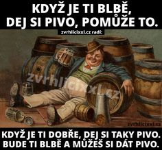Když je ti blbě, dej si pivo, pomůže to…. Good Jokes, Funny Jokes, Jokes Quotes, Memes, Funny Moments, Haha, Funny Pictures, Joker, Humor