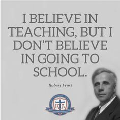 """I believe in teaching, but I don't believe in going to school."" – Robert Frost #quotes #homeschool #fca Family Christian Academy - great Home Education resources! Grade 1st 2nd 3rd 4th 5th 6th 7th 8th 9th 10th 11th 12th high school, preschool, kindergarten, college prep, curriculum, testing, tutoring & more!​"