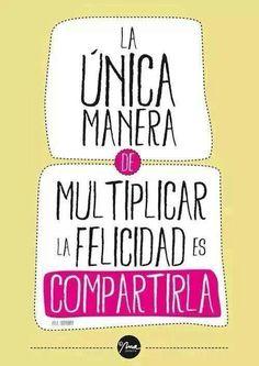 La única manera de multiplicar la felicidad es compartirla :) #frasesdevida #happy