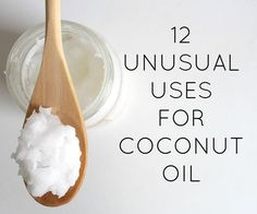 DIY 12 Unusual Uses for Coconut Oil #uses #coconutoil #diy