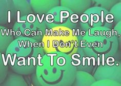 i love people who can make me laugh when i don`t even want to smile. Witty Quotes, All Quotes, Inspirational Quotes, I Love Someone, I Love Him, My Love, Messages For Friends, People Laughing, Love People