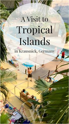 A Visit to Tropical Islands Resort