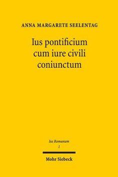 Ius pontificium cum iure civili coniunctum = Das Recht der Arrogation in klassischer Zeit / Anna Margarete Seelentag. - 2014.
