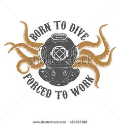 Born to Dive Forced To Work. Vintage diver helmet with octopus tentacles. Design element for t-shirt print, poster. Vector illustration.