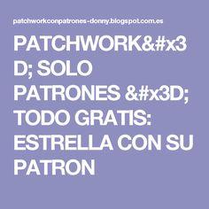 PATCHWORK= SOLO PATRONES = TODO GRATIS: ESTRELLA CON SU PATRON