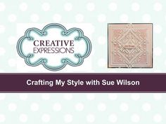 Crafting My Style With Sue Wilson - Make Three From Two For Creative Expressions - YouTube