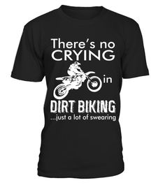 # Theres no crying Dirt Biking .  Theres no crying Dirt BikingHOW TO ORDER:1. Select the style and color you want: 2. Click Reserve it now3. Select size and quantity4. Enter shipping and billing information5. Done! Simple as that!TIPS: Buy 2 or more to save shipping cost!This is printable if you purchase only one piece. so dont worry, you will get yours.Guaranteed safe and secure checkout via:Paypal | VISA | MASTERCARD