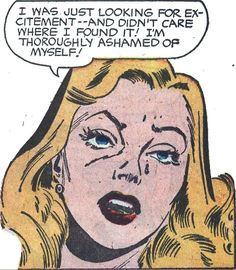 "Comic Girls Say.."" I was just looking for excitement ..and didn't care where I found it ! I'm thoroughly ashamed of myself!""   #comic #vintage"