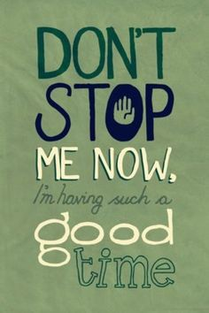 lyricaday:    Don't Stop Me Now by Queen    good time