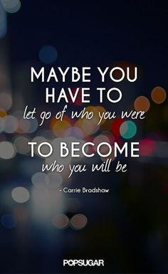 Maybe you have to let go of who you are to become who you will be