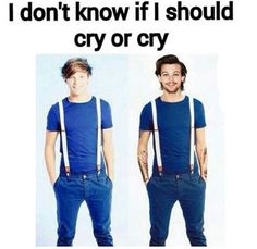 I think you should cry