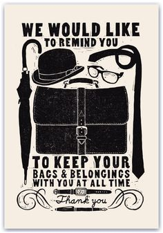 (We would like to remind you to keep your bags & belongings with you at all time. Thank you) by James Brown