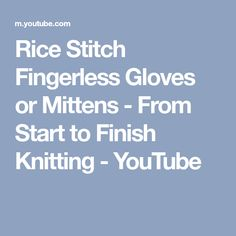 Rice Stitch Fingerless Gloves or Mittens - From Start to Finish Knitting - YouTube