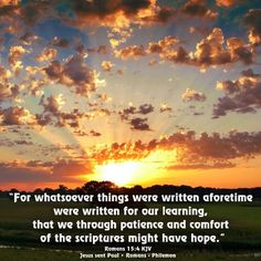 """""""For whatsoever things were written aforetime were written for our learning, that we through patience and comfort of the scriptures might have hope.""""  Romans 15:4 KJV    ✞Grace and peace in Christ!"""