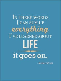 In three words I can sum up everything I've #learned about #life, it goes on. ~Robert Frost #LetsGetWordy