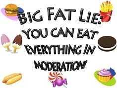 It's O.K. to eat everything in moderation...this is just an excuse to eat whatever you want. There are good foods and bad foods: you should eat good foods and binge on bad foods once in a while.