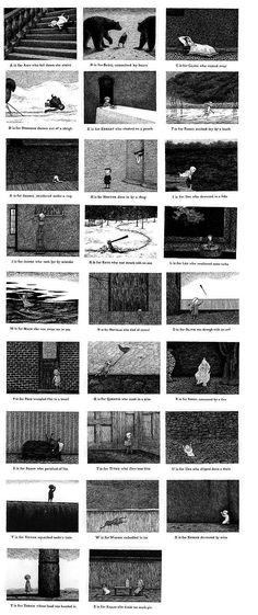 The Gashlycrumb Tinies by Edward Gorey I wish I would have known about these when I was a kid, I would have loved and cherished them dearly, perhaps more then I do as an adult. Dark, funny and adorable.