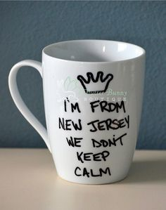 I'm From New Jersey We Don't Keep Calm by FlutterBunnyBoutique