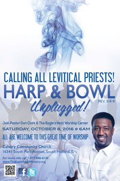 "Pastor Don Clark & The Eagle's Nest Worship Center Invite You to the ""Harp & Bowl"" on Saturday, Oct 8, 2016 at 6am Sharp. Open for All to Attend! Location: Calvary Community Church 16341 South Park Avenue, South Holland, IL.  For More Info: 877-846-6142 www.TheEaglesNestMinistry.org"