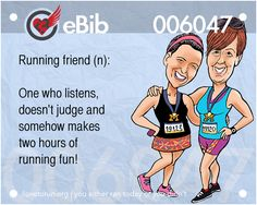 Running friend (n): One who listens, doesn't judge and somehow makes two hours of running fun!