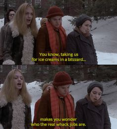 #wackjob. i'd go for ice cream in a blizzard. Girl, Interrupted.
