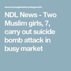 NDL News  - Two Muslim girls, 7, carry out suicide bomb attack in busy market