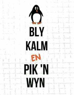 Bly kalm en pik 'n wyn More