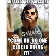 Funny pictures about Hipster Peer Pressure. Oh, and cool pics about Hipster Peer Pressure. Also, Hipster Peer Pressure photos. Baguio, Funny Quotes, Funny Memes, Hilarious, Funny Captions, Funniest Memes, Inspirer Les Gens, Peer Pressure, Just For Laughs