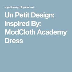 Un Petit Design: Inspired By: ModCloth Academy Dress