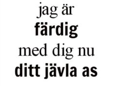 färdig Very Best Quotes, Love Quotes, Inspirational Quotes, Stupid Ex, Swedish Quotes, Bad Girl Quotes, Courage Dear Heart, Feeling Happy Quotes, Sad Texts